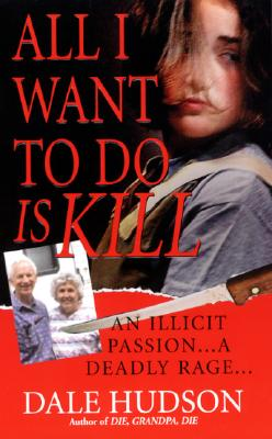 All I Want to Do Is Kill By Hudson, Dale